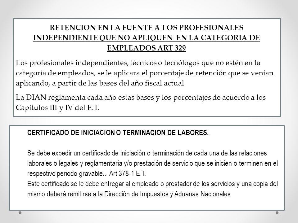 RETENCION EN LA FUENTE A LOS PROFESIONALES INDEPENDIENTE QUE NO APLIQUEN EN LA CATEGORIA DE EMPLEADOS ART 329 Los profesionales independientes, técnic
