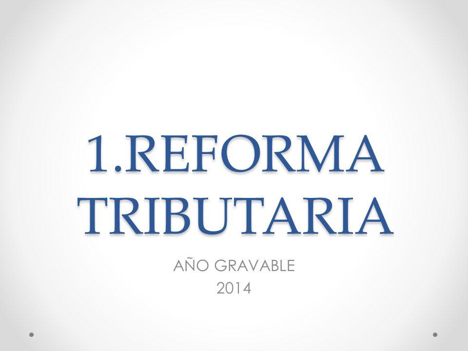 1.REFORMA TRIBUTARIA AÑO GRAVABLE 2014