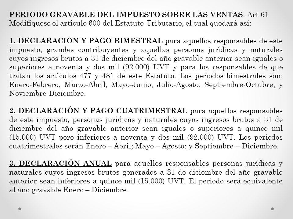 PERIODO GRAVABLE DEL IMPUESTO SOBRE LAS VENTAS. Art 61 Modifíquese el artículo 600 del Estatuto Tributario, el cual quedará así: 1. DECLARACIÓN Y PAGO