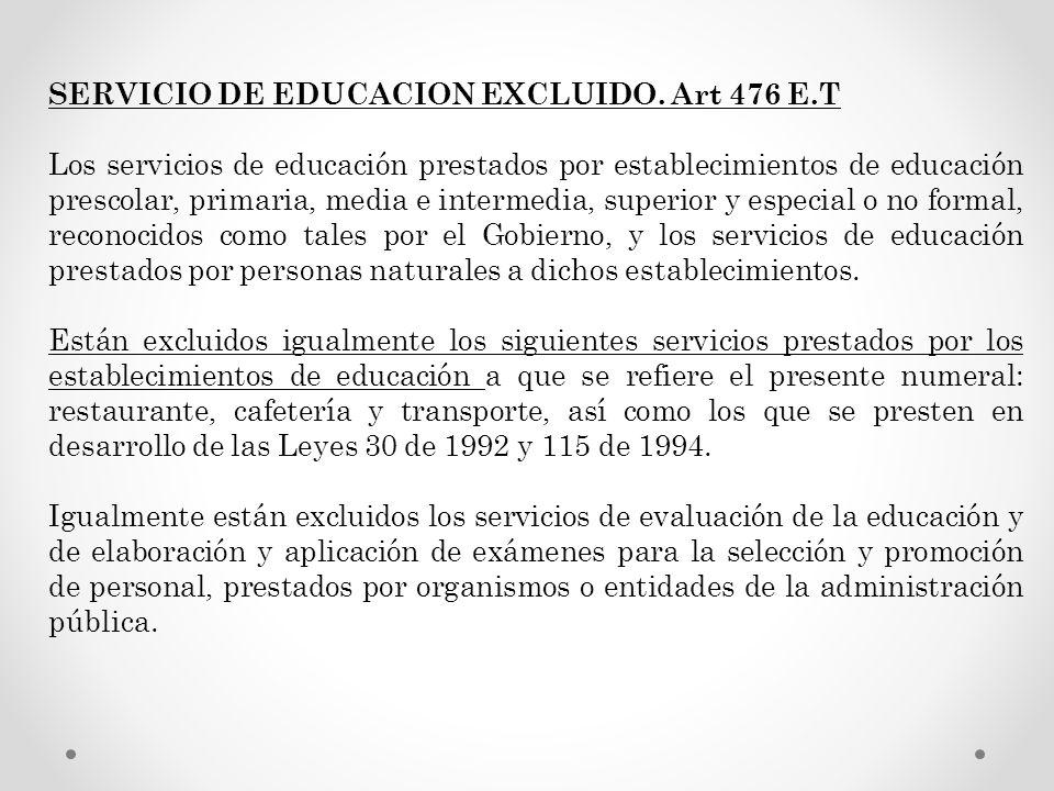 SERVICIO DE EDUCACION EXCLUIDO. Art 476 E.T Los servicios de educación prestados por establecimientos de educación prescolar, primaria, media e interm