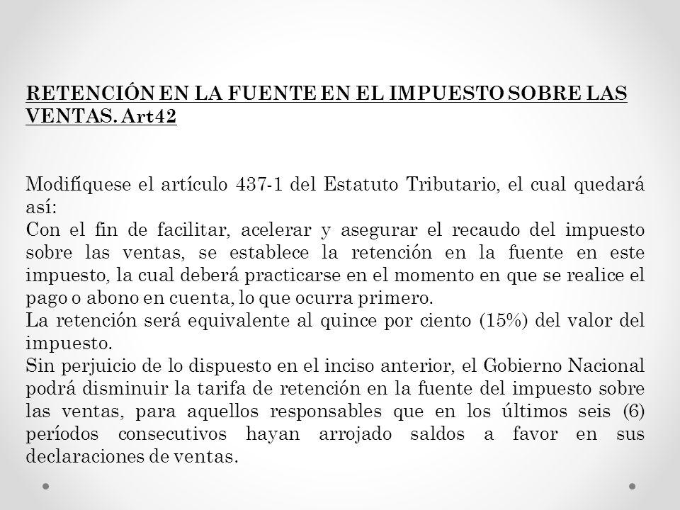 RETENCIÓN EN LA FUENTE EN EL IMPUESTO SOBRE LAS VENTAS. Art42 Modifíquese el artículo 437-1 del Estatuto Tributario, el cual quedará así: Con el fin d