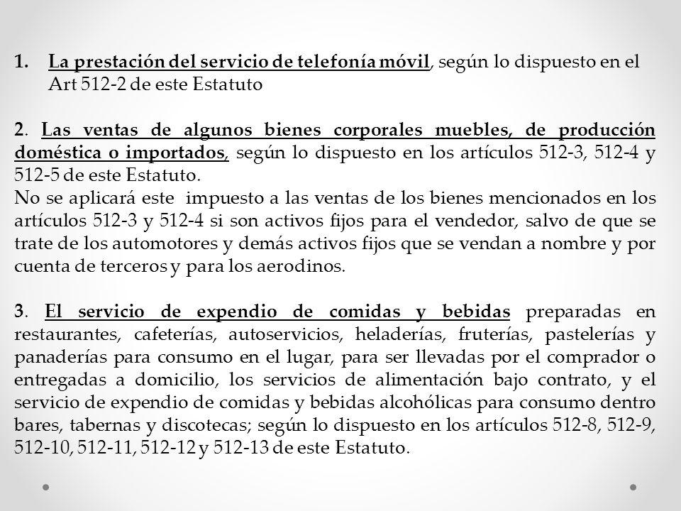 1.La prestación del servicio de telefonía móvil, según lo dispuesto en el Art 512-2 de este Estatuto 2. Las ventas de algunos bienes corporales mueble