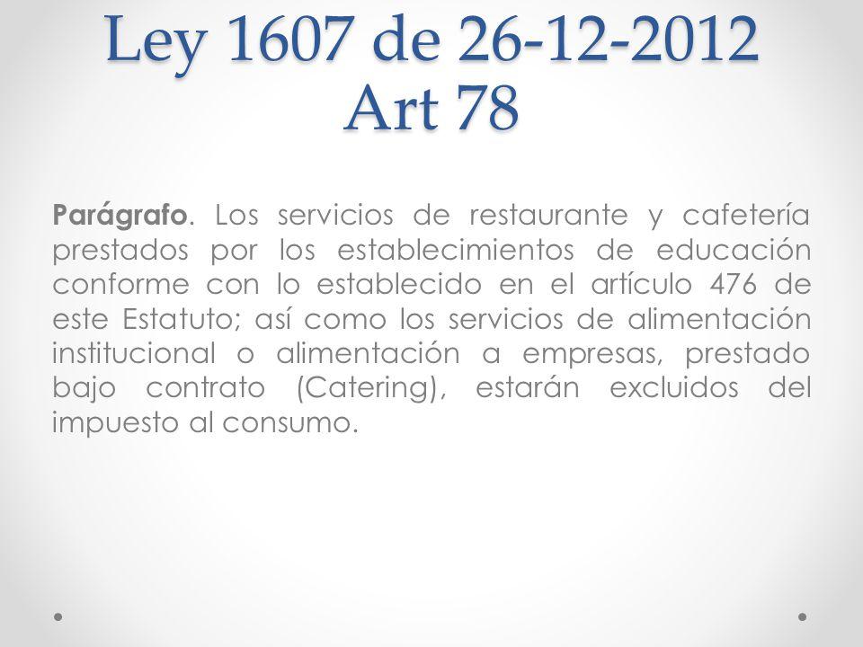 Ley 1607 de 26-12-2012 Art 78 Parágrafo. Los servicios de restaurante y cafetería prestados por los establecimientos de educación conforme con lo esta