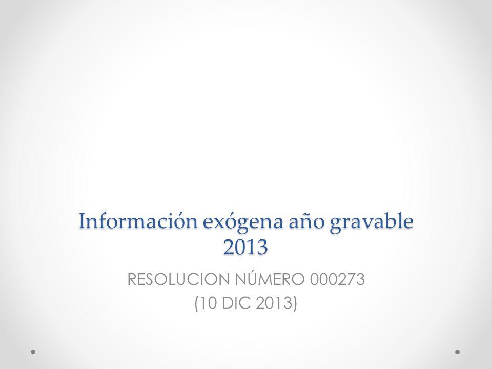 Información exógena año gravable 2013 RESOLUCION NÚMERO 000273 (10 DIC 2013)