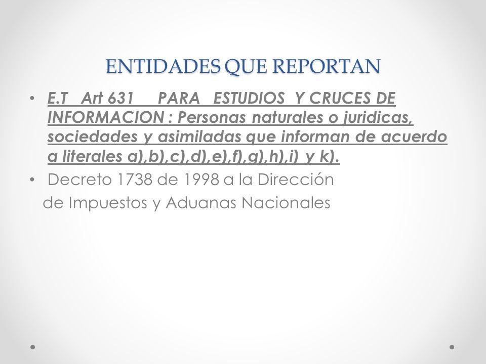 ENTIDADES QUE REPORTAN E.T Art 631 PARA ESTUDIOS Y CRUCES DE INFORMACION : Personas naturales o juridicas, sociedades y asimiladas que informan de acu