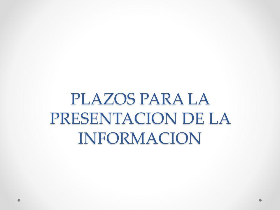 PLAZOS PARA LA PRESENTACION DE LA INFORMACION