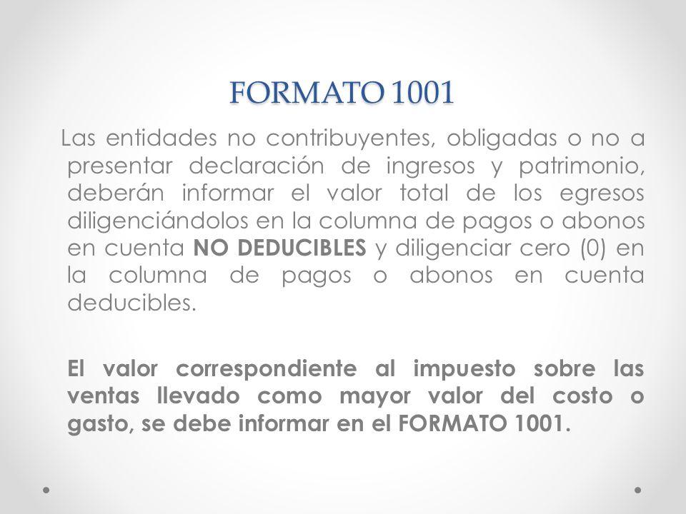 FORMATO 1001 Las entidades no contribuyentes, obligadas o no a presentar declaración de ingresos y patrimonio, deberán informar el valor total de los
