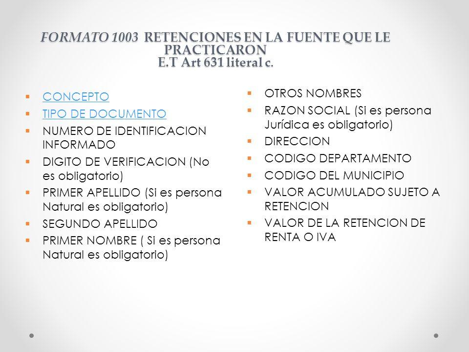 FORMATO 1003 RETENCIONES EN LA FUENTE QUE LE PRACTICARON E.T Art 631 literal c. CONCEPTO TIPO DE DOCUMENTO NUMERO DE IDENTIFICACION INFORMADO DIGITO D