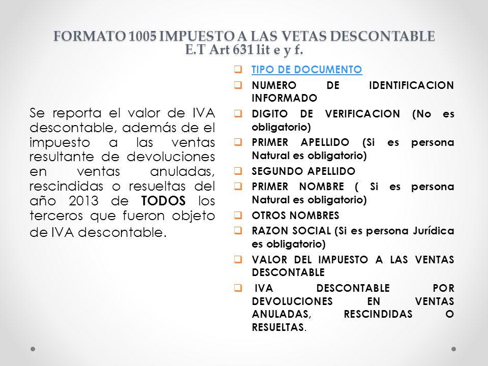 FORMATO 1005 IMPUESTO A LAS VETAS DESCONTABLE E.T Art 631 lit e y f. Se reporta el valor de IVA descontable, además de el impuesto a las ventas result