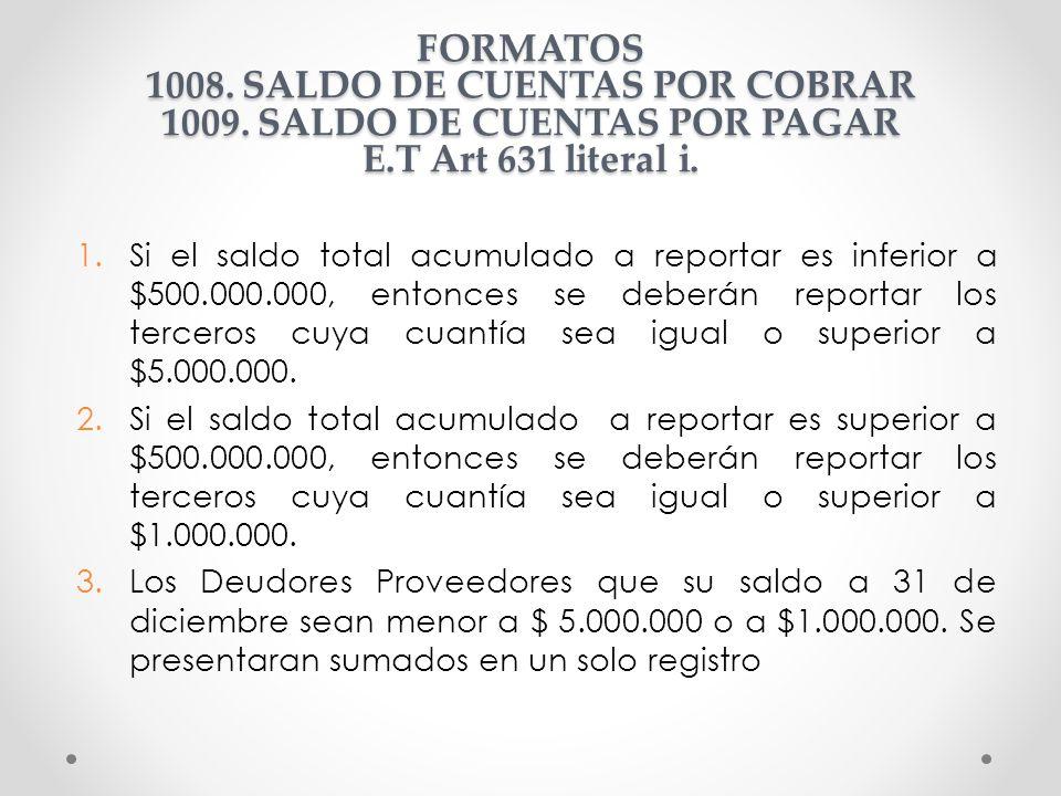 FORMATOS 1008. SALDO DE CUENTAS POR COBRAR 1009. SALDO DE CUENTAS POR PAGAR E.T Art 631 literal i. 1.Si el saldo total acumulado a reportar es inferio