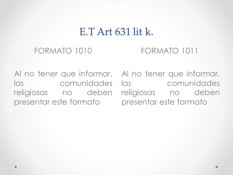 E.T Art 631 lit k. FORMATO 1010FORMATO 1011 Al no tener que informar, las comunidades religiosas no deben presentar este formato