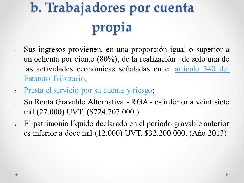 b. Trabajadores por cuenta propia 1.Sus ingresos provienen, en una proporción igual o superior a un ochenta por ciento (80%), de la realización de sol