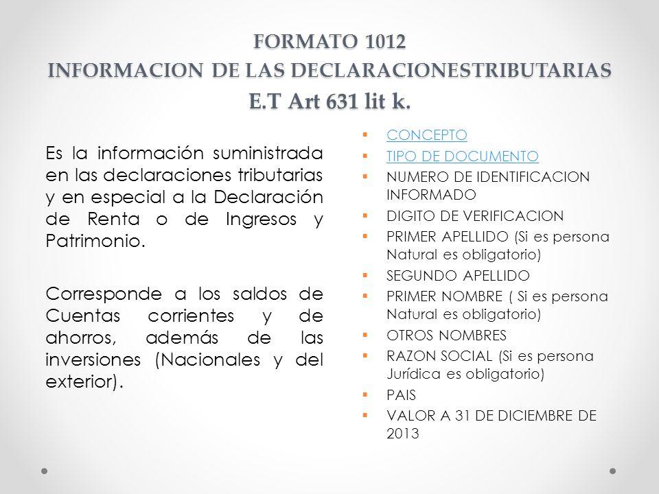FORMATO 1012 INFORMACION DE LAS DECLARACIONESTRIBUTARIAS E.T Art 631 lit k. Es la información suministrada en las declaraciones tributarias y en espec