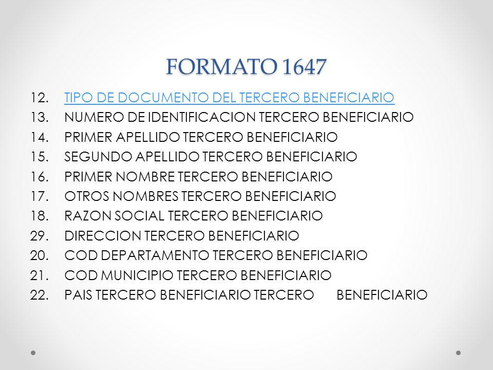 FORMATO 1647 12. TIPO DE DOCUMENTO DEL TERCERO BENEFICIARIOTIPO DE DOCUMENTO DEL TERCERO BENEFICIARIO 13. NUMERO DE IDENTIFICACION TERCERO BENEFICIARI