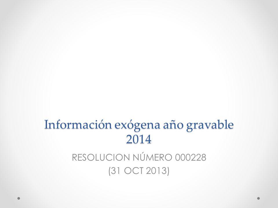 Información exógena año gravable 2014 RESOLUCION NÚMERO 000228 (31 OCT 2013)