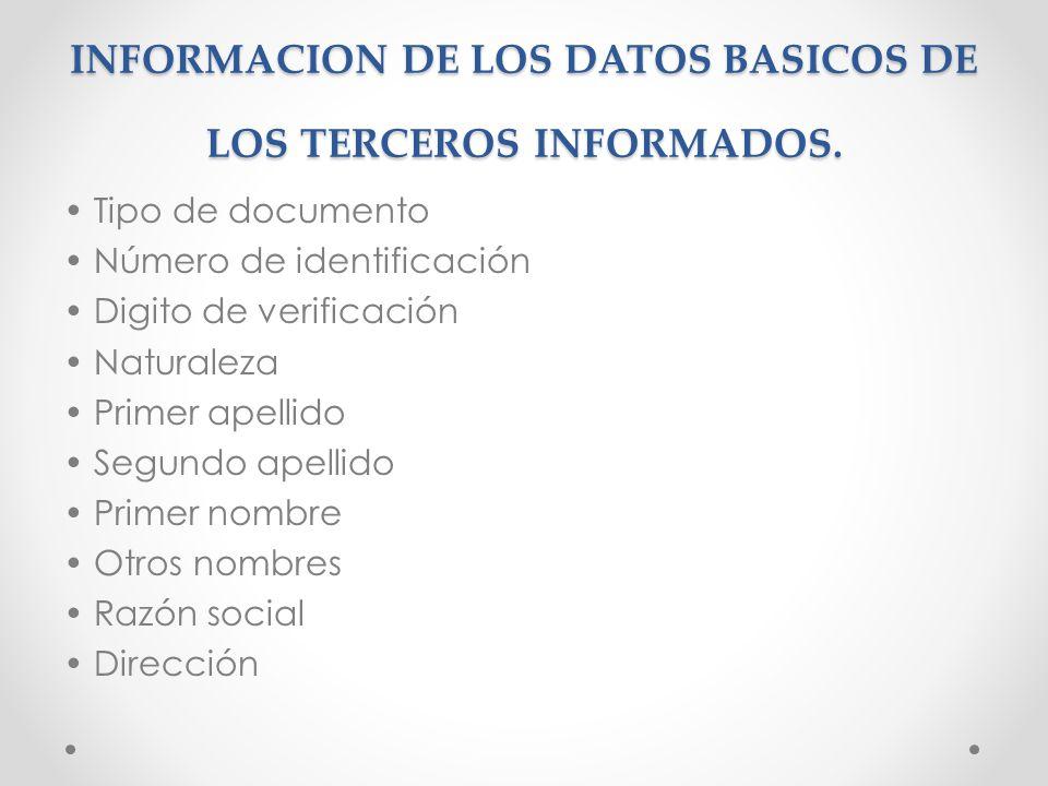 INFORMACION DE LOS DATOS BASICOS DE LOS TERCEROS INFORMADOS. Tipo de documento Número de identificación Digito de verificación Naturaleza Primer apell