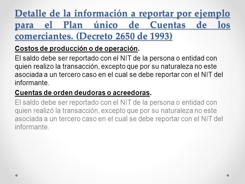 Detalle de la información a reportar por ejemplo para el Plan único de Cuentas de los comerciantes. (Decreto 2650 de 1993) Costos de producción o de o