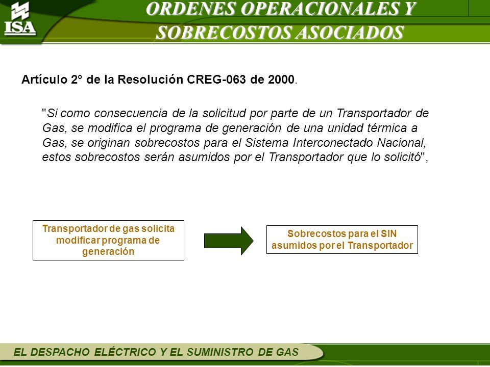 EL DESPACHO ELÉCTRICO Y EL SUMINISTRO DE GAS ORDENES OPERACIONALES Y SOBRECOSTOS ASOCIADOS Artículo 2° de la Resolución CREG-063 de 2000.