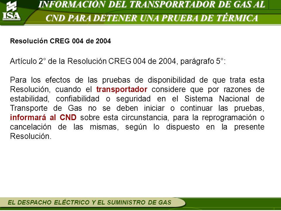 EL DESPACHO ELÉCTRICO Y EL SUMINISTRO DE GAS Resolución CREG 004 de 2004 Artículo 2° de la Resolución CREG 004 de 2004, parágrafo 5°: Para los efectos
