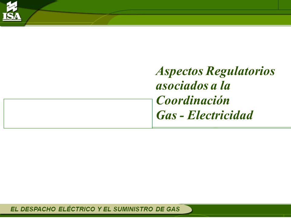 EL DESPACHO ELÉCTRICO Y EL SUMINISTRO DE GAS Aspectos Regulatorios asociados a la Coordinación Gas - Electricidad