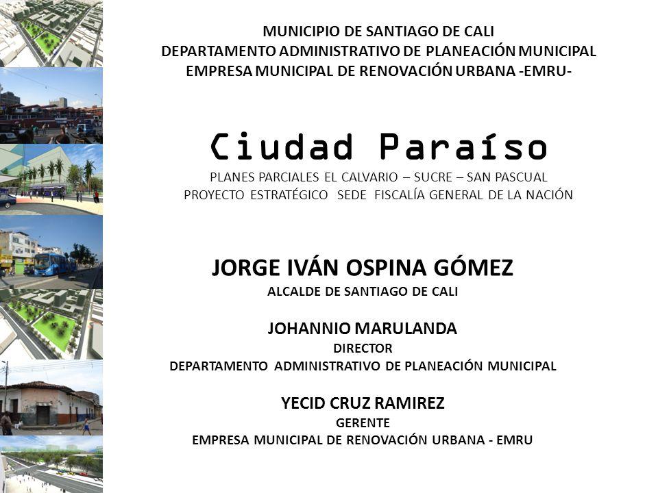 MUNICIPIO DE SANTIAGO DE CALI DEPARTAMENTO ADMINISTRATIVO DE PLANEACIÓN MUNICIPAL EMPRESA MUNICIPAL DE RENOVACIÓN URBANA -EMRU- Ciudad Paraíso PLANES