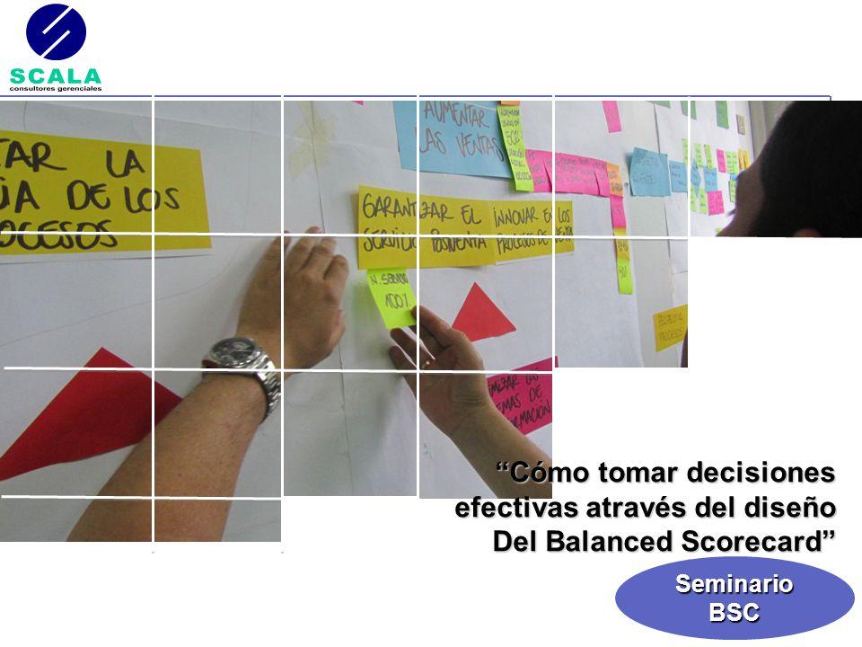 SeminarioBSC Cómo tomar decisionesCómo tomar decisiones efectivas através del diseño Del Balanced Scorecard