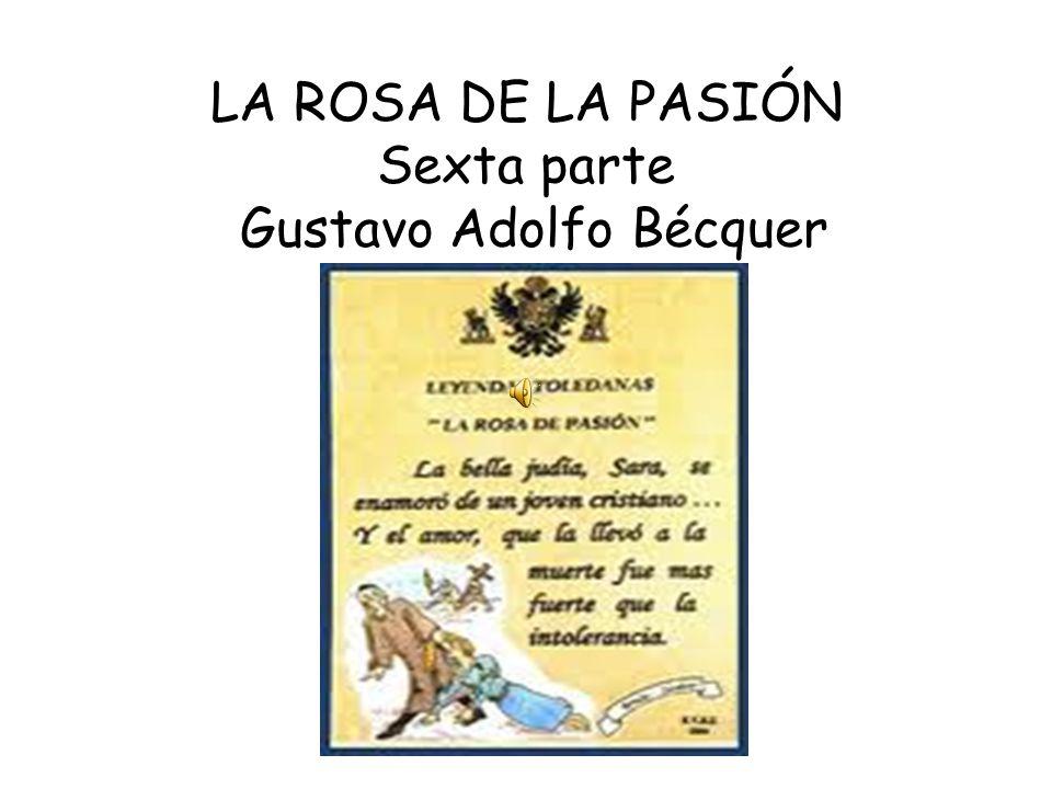 LA ROSA DE LA PASIÓN Sexta parte Gustavo Adolfo Bécquer