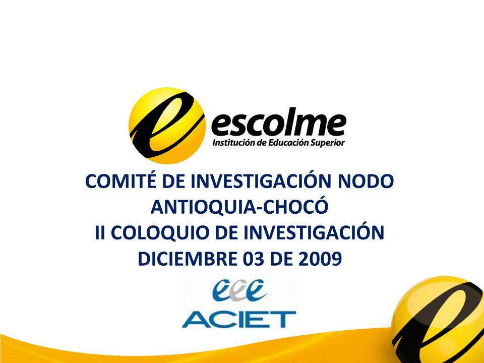 COMITÉ DE INVESTIGACIÓN NODO ANTIOQUIA-CHOCÓ II COLOQUIO DE INVESTIGACIÓN DICIEMBRE 03 DE 2009
