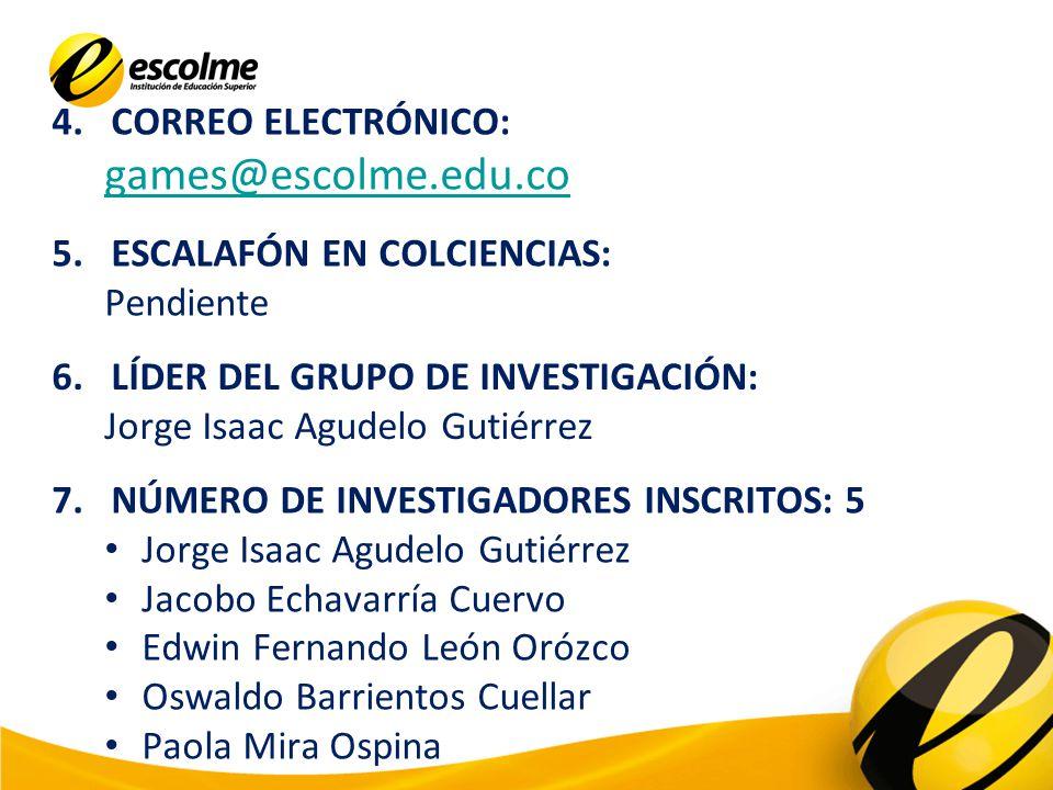 4.CORREO ELECTRÓNICO: games@escolme.edu.co 5.ESCALAFÓN EN COLCIENCIAS: Pendiente 6.LÍDER DEL GRUPO DE INVESTIGACIÓN: Jorge Isaac Agudelo Gutiérrez 7.N