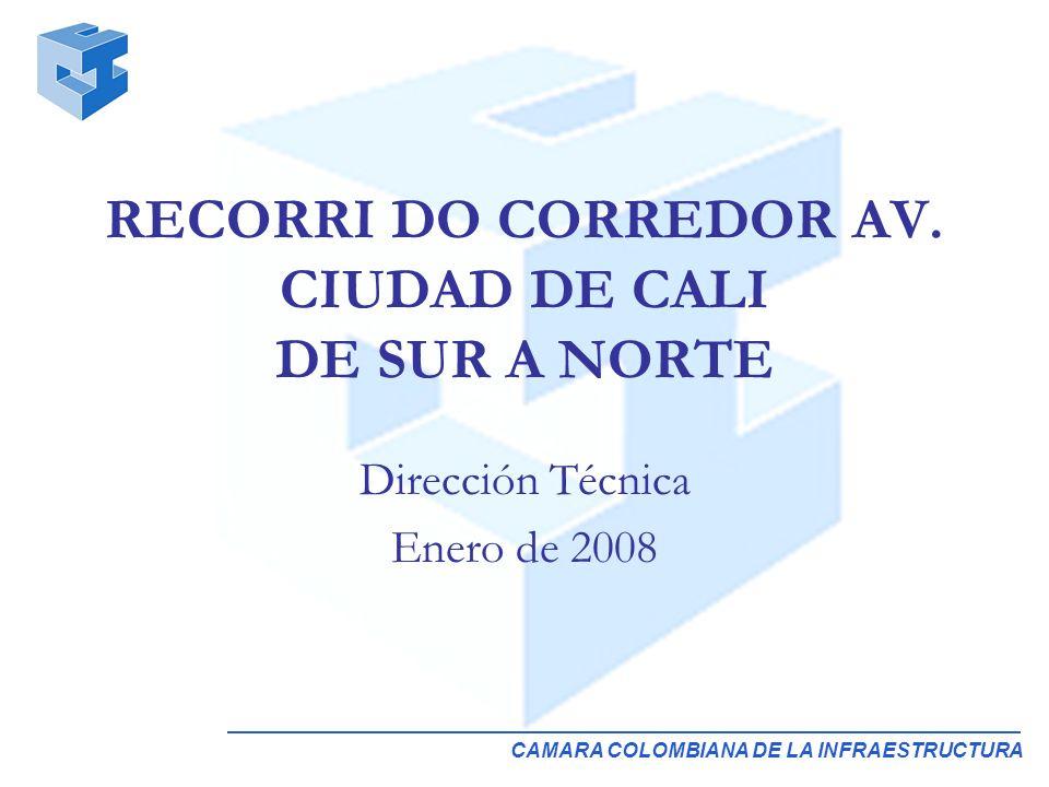 CAMARA COLOMBIANA DE LA INFRAESTRUCTURA Dirección Técnica Enero de 2008 RECORRI DO CORREDOR AV.