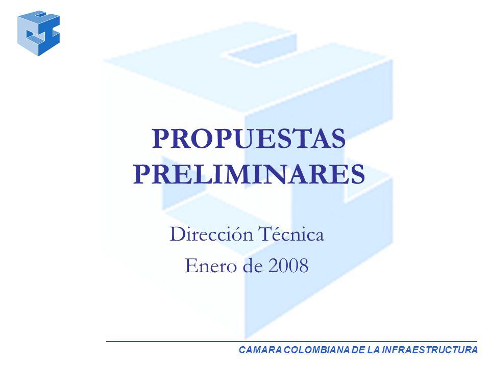 CAMARA COLOMBIANA DE LA INFRAESTRUCTURA Dirección Técnica Enero de 2008 PROPUESTAS PRELIMINARES
