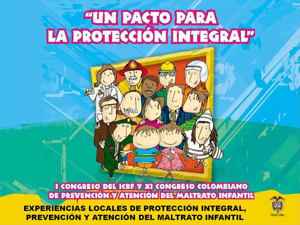 EXPERIENCIAS LOCALES DE PROTECCIÓN INTEGRAL, PREVENCIÓN Y ATENCIÓN DEL MALTRATO INFANTIL