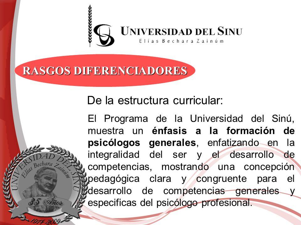 RASGOS DIFERENCIADORES El Programa de la Universidad del Sinú, muestra un énfasis a la formación de psicólogos generales, enfatizando en la integralid