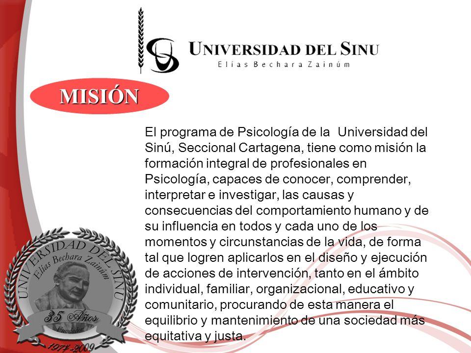 MISIÓN El programa de Psicología de la Universidad del Sinú, Seccional Cartagena, tiene como misión la formación integral de profesionales en Psicolog