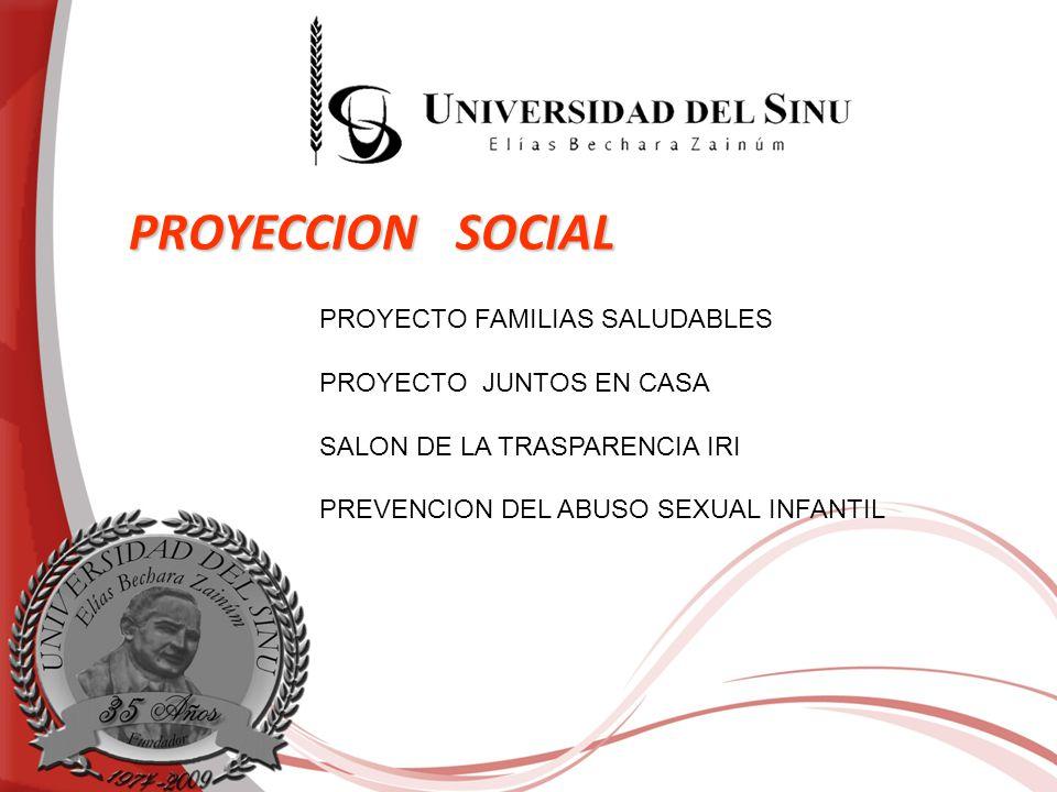 PROYECCION SOCIAL PROYECTO FAMILIAS SALUDABLES PROYECTO JUNTOS EN CASA SALON DE LA TRASPARENCIA IRI PREVENCION DEL ABUSO SEXUAL INFANTIL