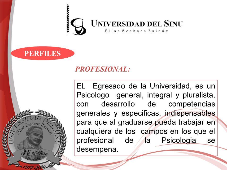 PERFILES EL Egresado de la Universidad, es un Psicologo general, integral y pluralista, con desarrollo de competencias generales y especificas, indisp