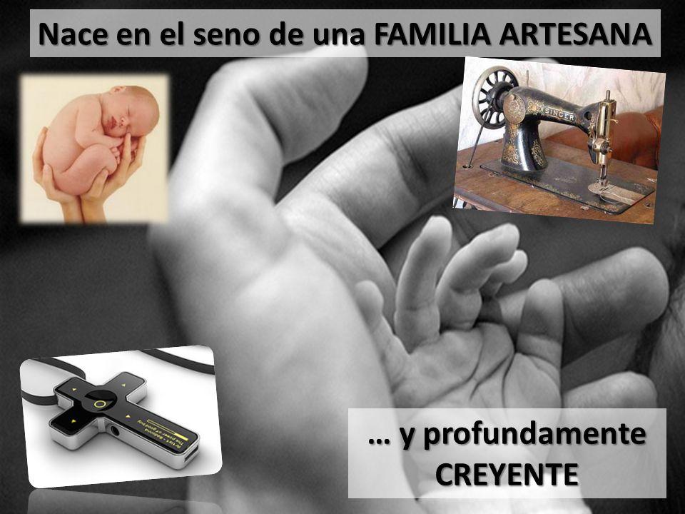 Nace en el seno de una FAMILIA ARTESANA … y profundamente CREYENTE