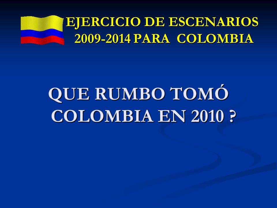 QUE RUMBO TOMÓ COLOMBIA EN 2010 ? EJERCICIO DE ESCENARIOS 2009-2014 PARA COLOMBIA