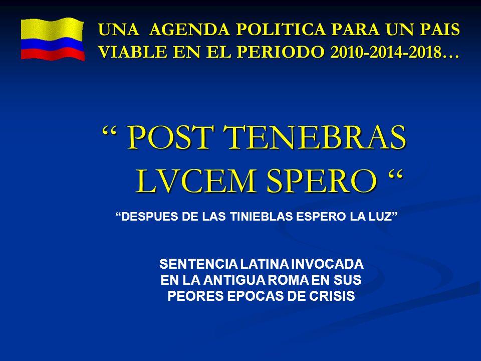 POST TENEBRAS LVCEM SPERO POST TENEBRAS LVCEM SPERO UNA AGENDA POLITICA PARA UN PAIS VIABLE EN EL PERIODO 2010-2014-2018… SENTENCIA LATINA INVOCADA EN