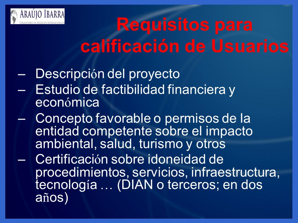 Requisitos para calificación de Usuarios –Descripci ó n del proyecto –Estudio de factibilidad financiera y econ ó mica –Concepto favorable o permisos