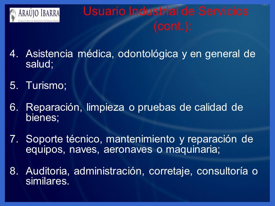Usuario Industrial de Servicios (cont.): 4.Asistencia médica, odontológica y en general de salud; 5.Turismo; 6.Reparación, limpieza o pruebas de calid
