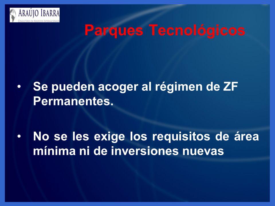 Se pueden acoger al régimen de ZF Permanentes. No se les exige los requisitos de área mínima ni de inversiones nuevas Parques Tecnológicos