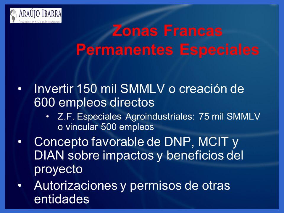 Invertir 150 mil SMMLV o creación de 600 empleos directos Z.F. Especiales Agroindustriales: 75 mil SMMLV o vincular 500 empleos Concepto favorable de