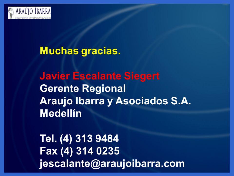 Muchas gracias. Javier Escalante Siegert Gerente Regional Araujo Ibarra y Asociados S.A. Medellín Tel. (4) 313 9484 Fax (4) 314 0235 jescalante@araujo