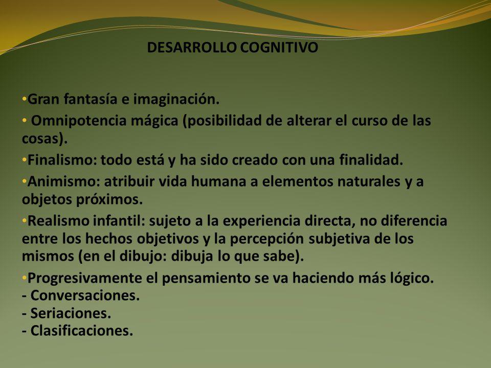 Gran fantasía e imaginación. Omnipotencia mágica (posibilidad de alterar el curso de las cosas). Finalismo: todo está y ha sido creado con una finalid