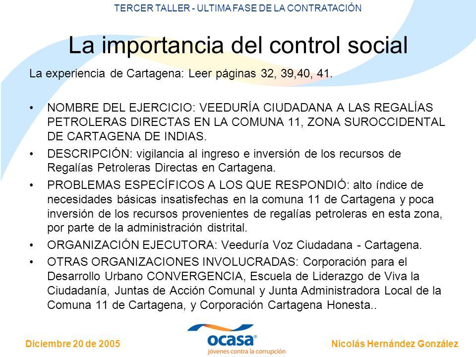 Nicolás Hernández González Diciembre 20 de 2005 TERCER TALLER - ULTIMA FASE DE LA CONTRATACIÓN La importancia del control social La experiencia de Cartagena: Leer páginas 32, 39,40, 41.