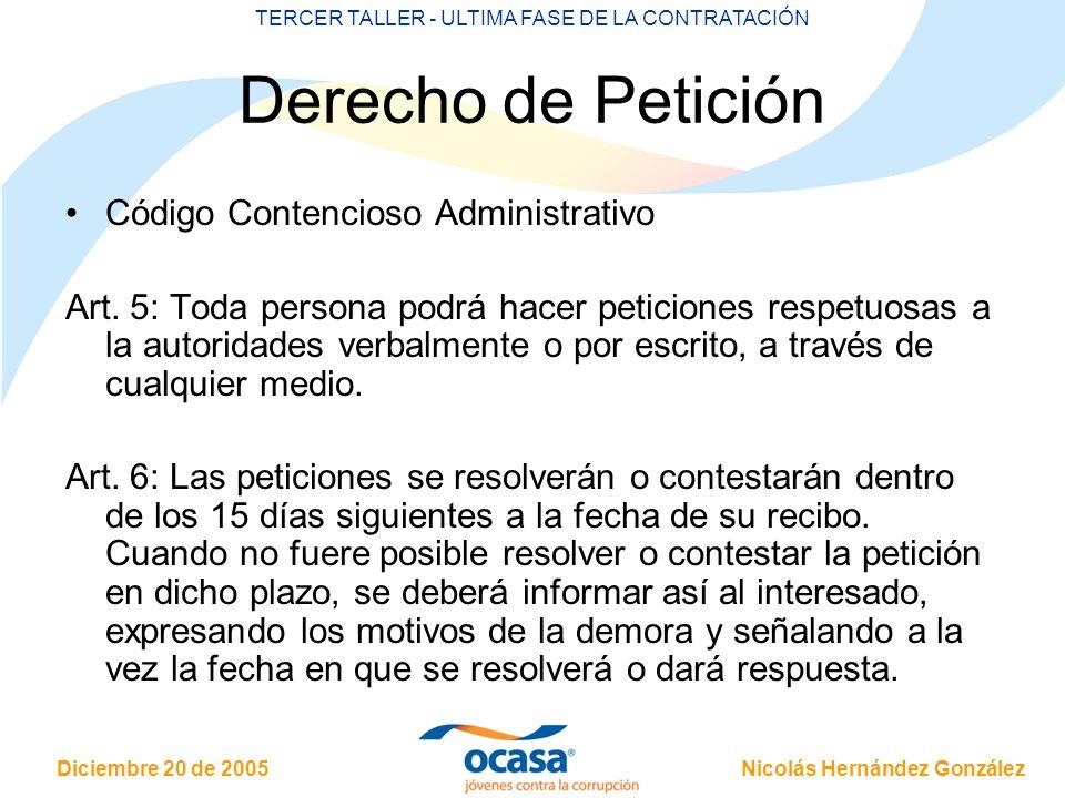 Nicolás Hernández González Diciembre 20 de 2005 TERCER TALLER - ULTIMA FASE DE LA CONTRATACIÓN Derecho de Petición Código Contencioso Administrativo A