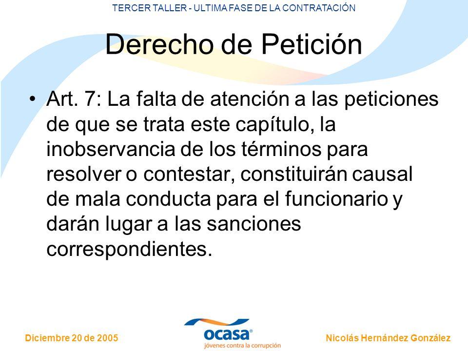 Nicolás Hernández González Diciembre 20 de 2005 TERCER TALLER - ULTIMA FASE DE LA CONTRATACIÓN Derecho de Petición Art. 7: La falta de atención a las