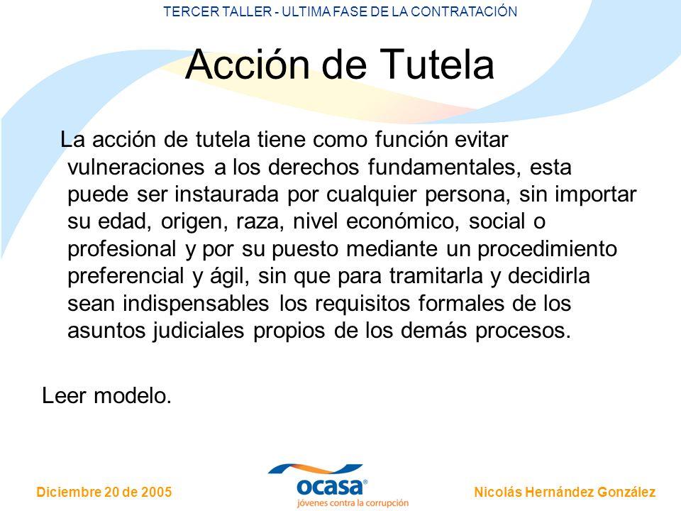 Nicolás Hernández González Diciembre 20 de 2005 TERCER TALLER - ULTIMA FASE DE LA CONTRATACIÓN Acción de Tutela La acción de tutela tiene como función