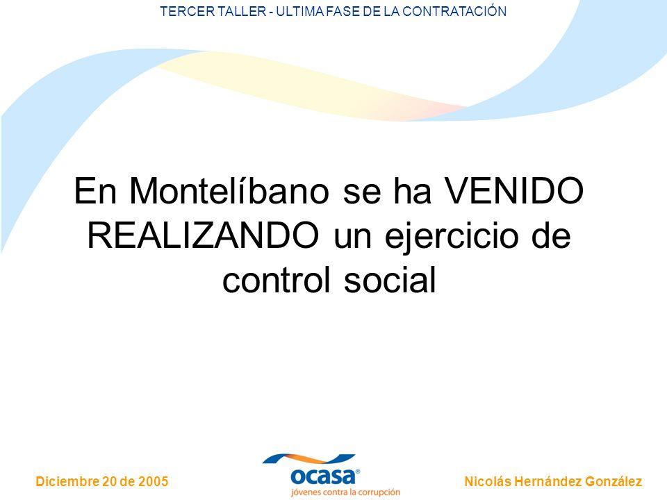 Nicolás Hernández González Diciembre 20 de 2005 TERCER TALLER - ULTIMA FASE DE LA CONTRATACIÓN En Montelíbano se ha VENIDO REALIZANDO un ejercicio de control social